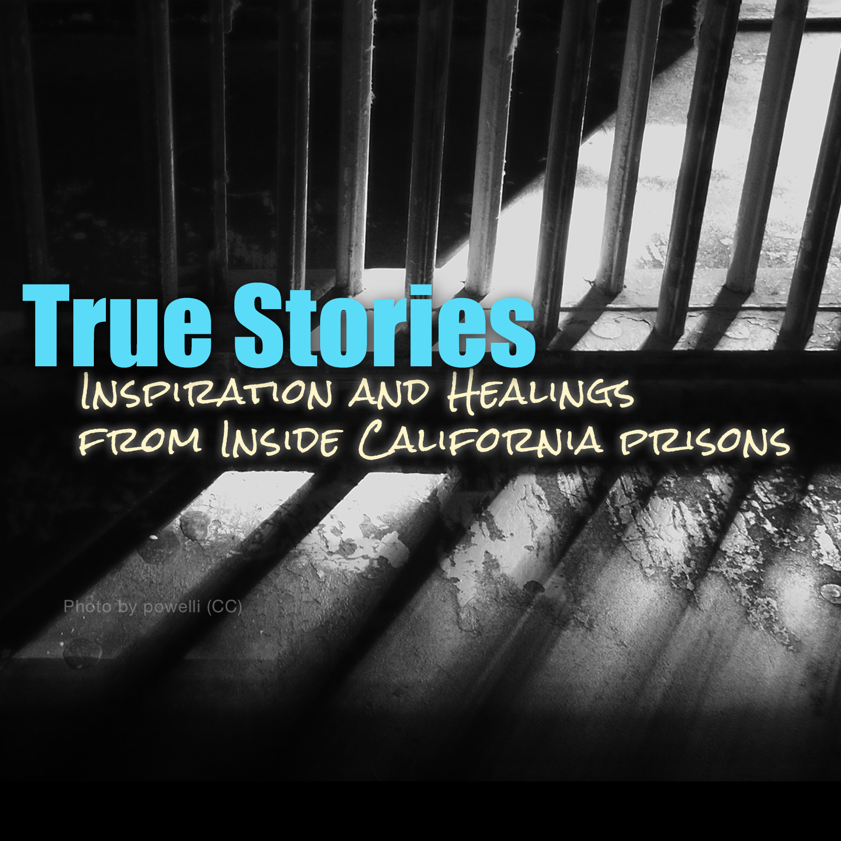 True Stories - Inspiration and Healings from Inside California Prisons